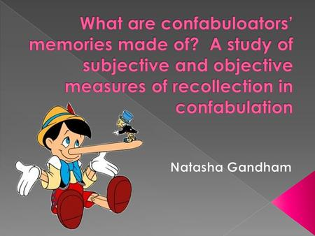  What are confabulators? › Have memories for events that have not been actually experienced suggesting a vivid subjective experience of false memories.