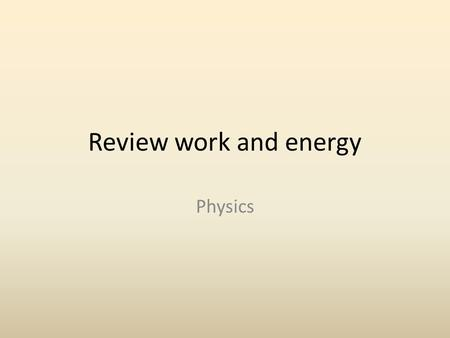 Review work and energy Physics. What is the law of conservation of energy? What does it mean for this unit?
