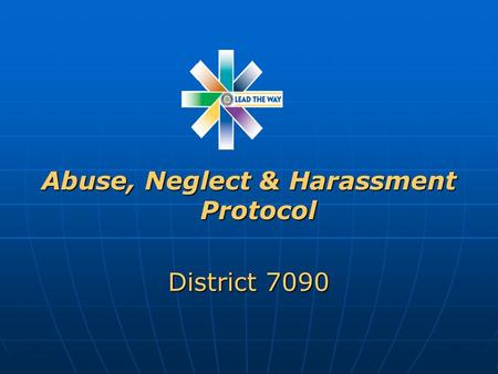 Abuse, Neglect & Harassment Protocol District 7090.