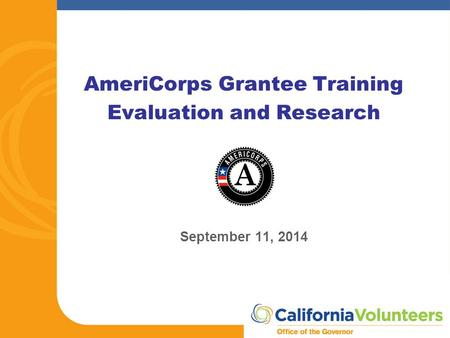 AmeriCorps Grantee Training Evaluation and Research September 11, 2014.