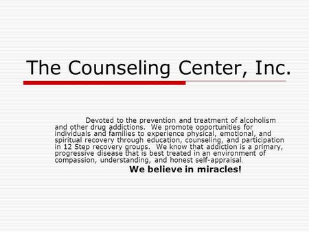 The Counseling Center, Inc. Devoted to the prevention and treatment of alcoholism and other drug addictions. We promote opportunities for individuals and.