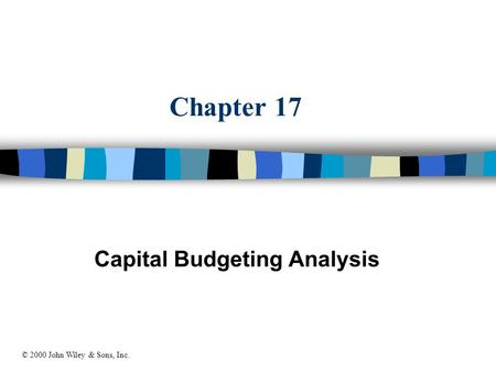 Chapter 17 Capital Budgeting Analysis © 2000 John Wiley & Sons, Inc.
