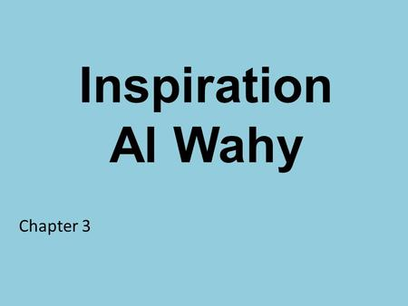 Inspiration Al Wahy Chapter 3. The Concept of Wahy It is the concept where Allah has communicated with humanity by choosing some of them as Prophets and.