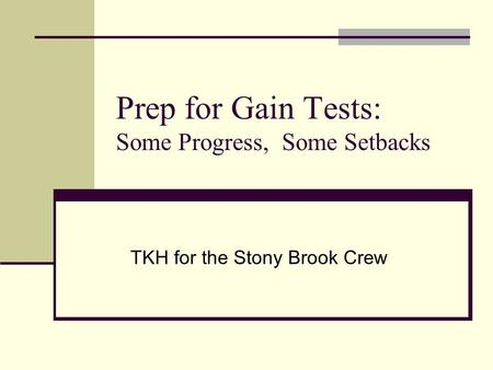 Prep for Gain Tests: Some Progress, Some Setbacks TKH for the Stony Brook Crew.