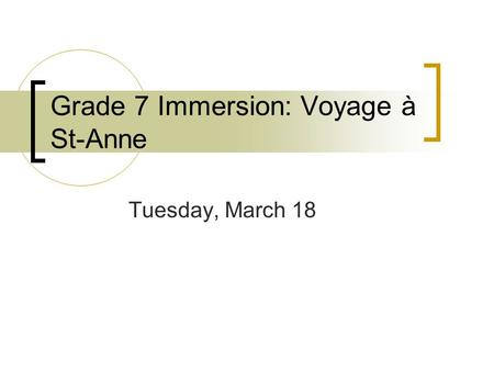 Grade 7 Immersion: Voyage à St-Anne Tuesday, March 18.
