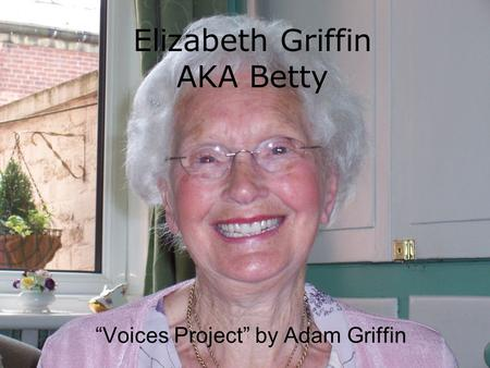 "Elizabeth Griffin AKA Betty ""Voices Project"" by Adam Griffin."