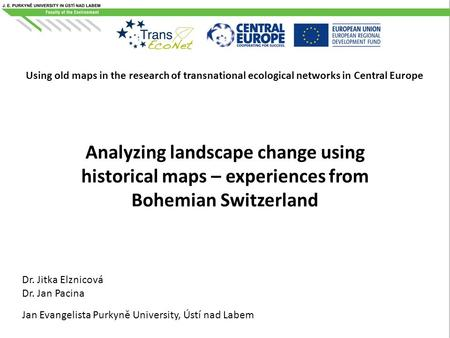 Using old maps in the research of transnational ecological networks in Central Europe Analyzing landscape change using historical maps – experiences from.