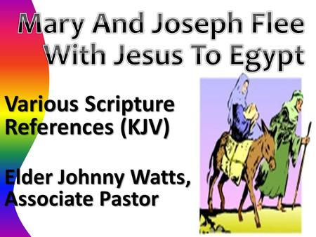Various Scripture References (KJV) Elder Johnny Watts, Associate Pastor.