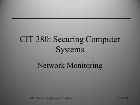 CIT 380: Securing Computer SystemsSlide #1 CIT 380: Securing Computer Systems Network Monitoring.