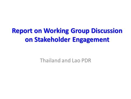 Report on Working Group Discussion on Stakeholder Engagement Thailand and Lao PDR.