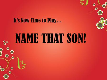 It's Now Time to Play… NAME THAT SON!. Son Number 1: Had a brothers named Greg and Bobby Sisters are Marsha, Jan, and Cindy Will always be remembered.