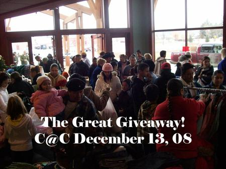 The Great Giveaway! December 13, 08. Christmas But when the time had fully come, God sent his Son, Galatians 4:4.