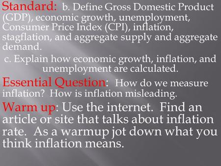 Standard: b. Define Gross Domestic Product (GDP), economic growth, unemployment, Consumer Price Index (CPI), inflation, stagflation, and aggregate supply.