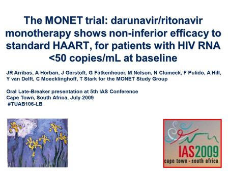 The MONET trial: darunavir/ritonavir monotherapy shows non-inferior efficacy to standard HAART, for patients with HIV RNA <50 copies/mL at baseline JR.