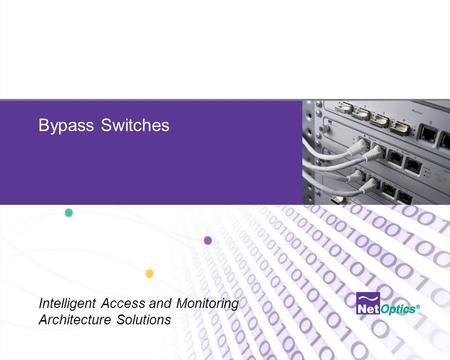 Net Optics Confidential and Proprietary 1 Bypass Switches Intelligent Access and Monitoring Architecture Solutions.