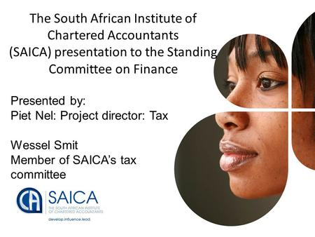 Presentation Footer1 The South African Institute of Chartered Accountants (SAICA) presentation to the Standing Committee on Finance Presented by: Piet.