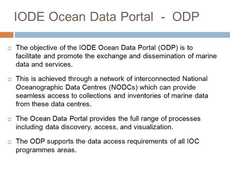 IODE Ocean Data Portal - ODP  The objective of the IODE Ocean Data Portal (ODP) is to facilitate and promote the exchange and dissemination of marine.