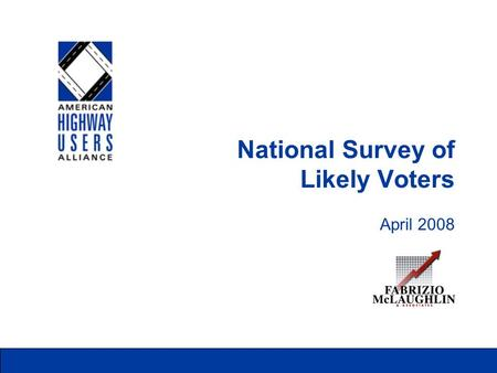 National Survey of Likely Voters April 2008. AHUA National Survey of Likely Voters - April 2008 2 Methodology Universe: Likely Voters Sample Size: 1,000.