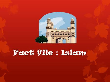 Fact file : Islam. Facts  Prophet Muhammad was the founder of Islam.  The Arabic word Islam means submission and obedience and derives from a word meaning.
