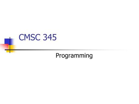 "CMSC 345 Programming. Organization of Coding Process Select ""core"" to implement first, following an incremental development model Reconsider architectural."