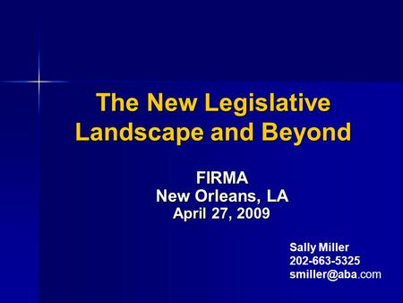 The New Legislative Landscape and Beyond FIRMA New Orleans, LA April 27, 2009 Sally Miller 202-663-5325