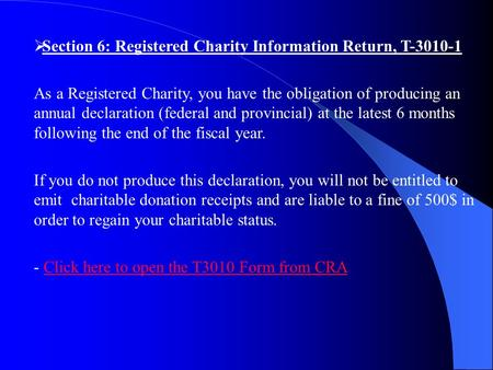  Section 6: Registered Charity Information Return, T-3010-1 As a Registered Charity, you have the obligation of producing an annual declaration (federal.