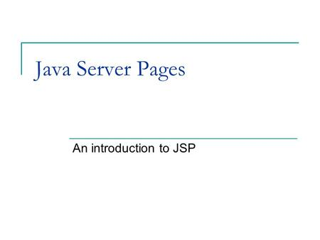 Java Server Pages An introduction to JSP. Containers and Components Several clients – one system.