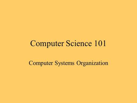 Computer Science 101 Computer Systems Organization.