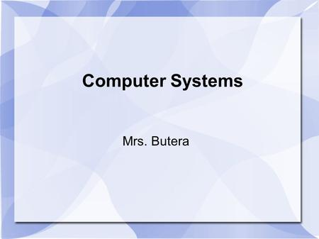 Computer Systems Mrs. Butera. Computer Systems Hardware Software.