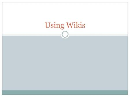 Using Wikis. What is a wiki? Hawaiian Word – meaning 'quick' A website or a document Real strength lies in its collaborative nature  Multiple people.