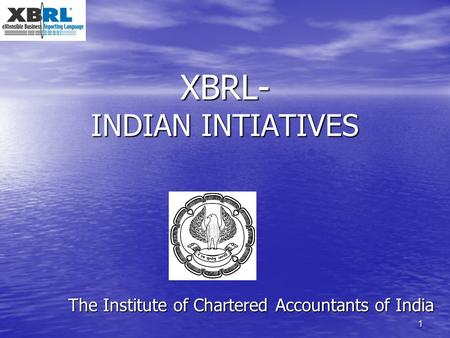1 XBRL- INDIAN INTIATIVES The Institute of Chartered Accountants of India.