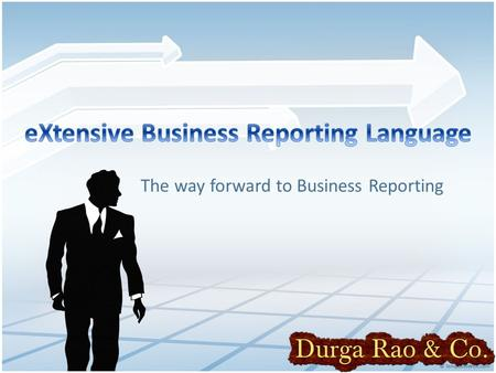 The way forward to Business Reporting. Opt2: File XBRL Opt2: File XBRL Opt1: File XBRL Directly MCA 21 Deliver XBRL, Excel File Clarify to Durga.