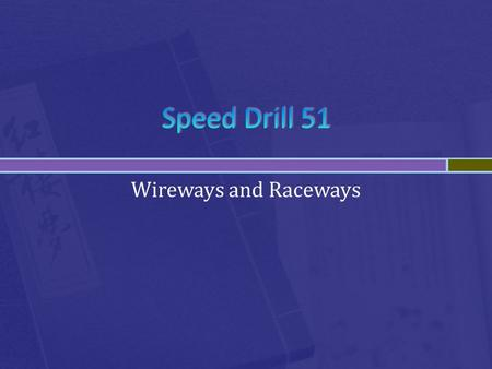 Speed Drill 51 Wireways and Raceways.