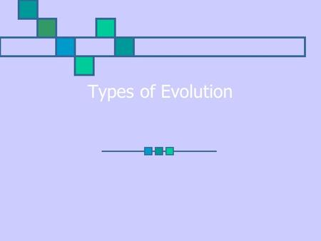 Types of Evolution BW HAVE SLATE, MARKER & ERASER OUT!!! Have HW paragraphs open on desk You are in a large empty room with a rough cement floor. You'll.