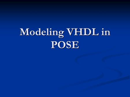Modeling VHDL in POSE. Overview Motivation Motivation Quick Introduction to VHDL Quick Introduction to VHDL Mapping VHDL to POSE (the Translator) Mapping.