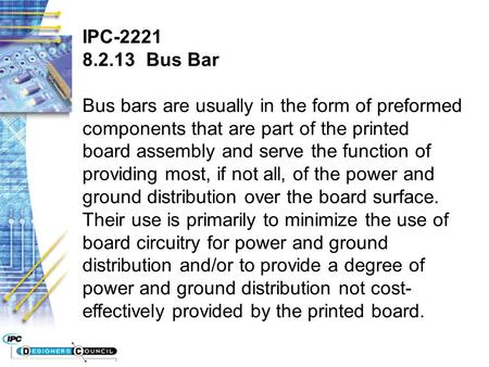 IPC-2221 8.2.13 Bus Bar Bus bars are usually in the form of preformed components that are part of the printed board assembly and serve the function of.