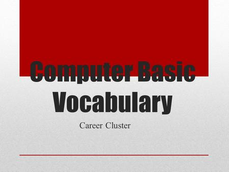 Computer Basic Vocabulary Career Cluster. Computer - An electronic device used for processing data. The physical parts that make up a computer (the central.