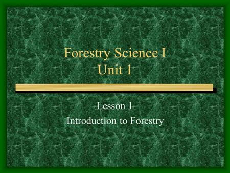 Forestry Science I Unit 1 Lesson 1 Introduction to Forestry.