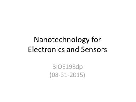 Nanotechnology for Electronics and Sensors BIOE198dp (08-31-2015)