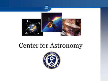 Center for <strong>Astronomy</strong>. Vision & Objectives Maintain the number 1 status in Korea. Aim to be a world-class <strong>astronomy</strong> institute. Regarding Yonsei-Oxford.