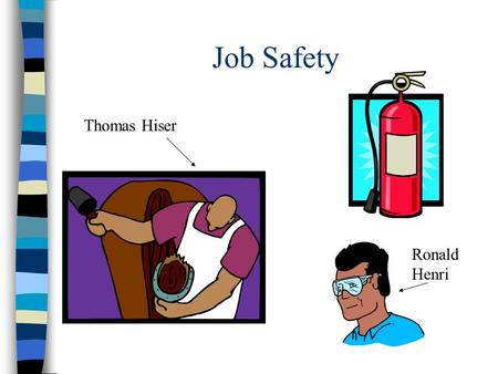 Job Safety Ronald Henri Thomas Hiser. I. Teen Employment Safety Facts A. Every year nearly 70 teens under 18 die from (non-agriculture) work injuries.