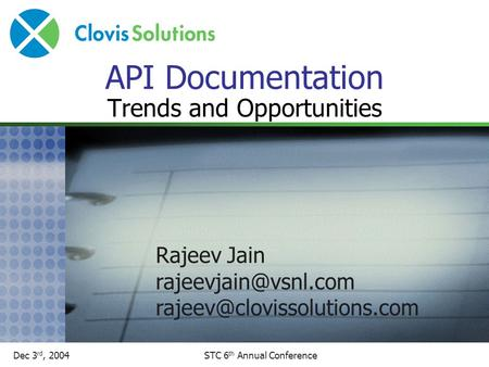 Dec 3 rd, 2004STC 6 th Annual Conference API Documentation Trends and Opportunities Rajeev Jain