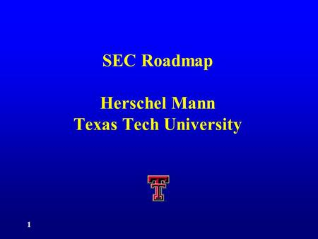 1 SEC Roadmap Herschel Mann Texas Tech University.