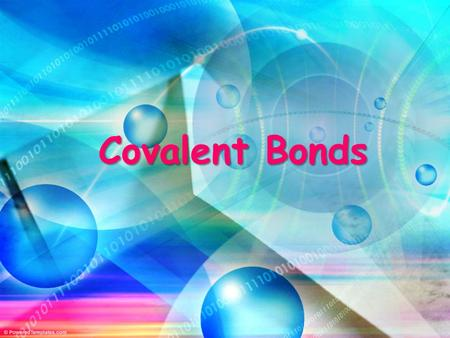 Covalent Bonds. Ionic Bonds Review Valence electrons are given or taken Metals and nonmetals only! (Polyatomic ions) Form ions (charged particles)