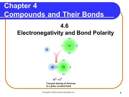 1 Chapter 4 Compounds and Their Bonds 4.6 Electronegativity and Bond Polarity Copyright © 2009 by Pearson Education, Inc.