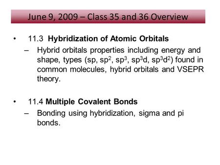 11.3 Hybridization of Atomic Orbitals –Hybrid orbitals properties including energy and shape, types (sp, sp 2, sp 3, sp 3 d, sp 3 d 2 ) found in common.