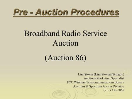 Pre - Auction Procedures Broadband Radio Service Auction (Auction 86) Lisa Stover Auctions Marketing Specialist FCC Wireless Telecommunications.