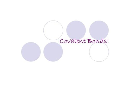 Covalent Bonds!. Covalent bond Between two nonmetals; sharing of the valence electrons Covalent bonds are weaker than Ionic bonds A molecule is the smallest.