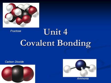 Unit 4 Covalent Bonding Fructose Carbon Dioxide Ammonia.