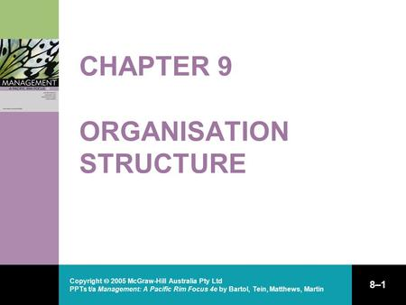 Copyright  2005 McGraw-Hill Australia Pty Ltd PPTs t/a Management: A Pacific Rim Focus 4e by Bartol, Tein, Matthews, Martin 8–1 CHAPTER 9 ORGANISATION.